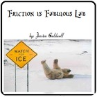Friction is Fabulous Lab