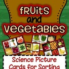 Fruits and Vegetables {Science Picture Cards for Sorting}
