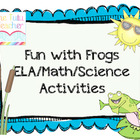 Fun with Frogs: ELA/Math/Science activities
