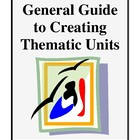 General Guide To Creating Thematic Units