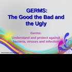 Germs: The Good the Bad and the Ugly