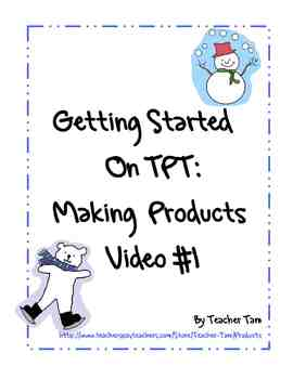 Getting Started on TPT:  Making Products Video #1--FREE