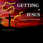 Getting To Jesus (part 1 of 2)