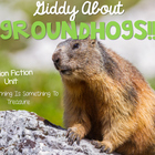 Giddy About Groundhogs: A Non-Fiction Unit