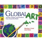 Global Art by MaryAnn F. Kohl & Jean Potter