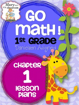 Go Math First Grade: Chapter 1 Lesson Plans and Bonus Center - Danielson Aligned