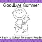 Goodbye Summer!  An emergent reader for the first day of school!