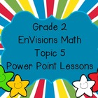 Grade 2 EnVisions Math Topic 5 Power Point Lessons