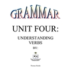 Grammar Unit Four: Verbs
