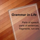 Grammar in Life – Parts of Speech and Sentences, Fragments