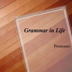 Grammar in Life - Pronouns
