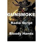 Gunsmoke Radio Script - Bloody Hands