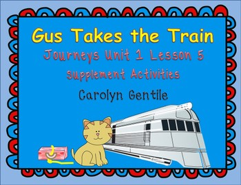 Gus Takes the Train  Journeys Unit 1 Lesson 5 Supplement Activities