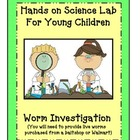 Hands On Science Lab  Worm Investigation for kindergarten,