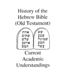 History of the Hebrew Bible:  Current Academic Understandings