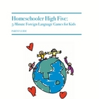Homeschool High Five:  Five Minute Foreign Language Games