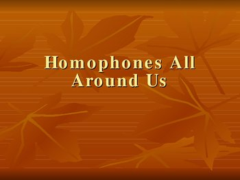 Homophones All Around Us