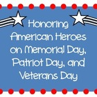 Honoring Heroes - Memorial Day, Veterans Day, Patriots' Day