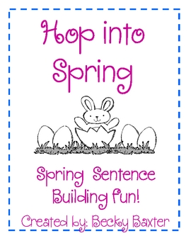 Hop Into Spring- Sentence Building Fun!