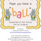 "Hope You Have A ""Ball""! A Student Gift for Summer!"