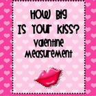 How Big is Your Kiss Valentine Measurement