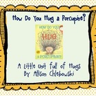 How Do You Hug A Porcupine? Math & ELA Unit