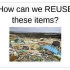 How can we REUSE these items?