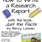 "How to Write a Research Report: Using the book, ""Just the Facts""!"