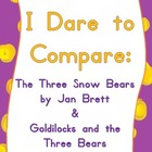 I Dare to Compare: The Three Snow Bears & Goldilocks and t