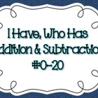 I Have, Who Has Addition and Subtraction #0-20