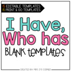 I Have, Who Has - Blank Templates