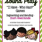 I Have, Who Has? - Segmenting and Blending Short Vowels Bundle