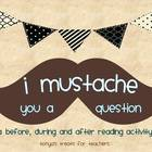 I MUSTache you a question-before, during, and after