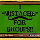 "I ""Mustache"" for Groups!!"