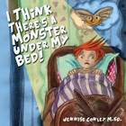 I Think There's a Monster Under My Bed! [paperback]