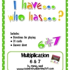 I have...Who has...Multiplication Facts 6 & 7