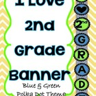 I love 2nd Grade banner- Blue & Green polka Dot theme