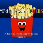 """I'd like some FRIES with that!"" A Fun Way to Add Support"