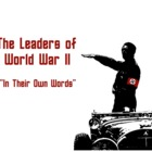"""In Their Own Words"" - Leaders of World War II"