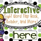 Interactive Sight Word Flap Book, Reader, and More!  HERE