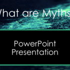 Intro to Greek Myths: What Are Myths? PowerPoint