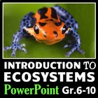 Introduction to Ecosystems - PowerPoint
