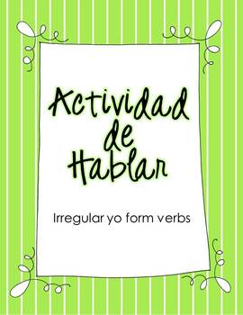 Irregular YO form verbs:  Spanish Speaking Activity and GAME