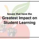 Issues that Have the Greatest Impact on Student Learning