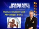 JEOPARDY! Anatomy and Physiology (Part 1)