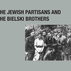 JEWISH PARTISANS AND THE BIELSKI BROTHERS POWER POINT