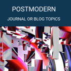 Journal or Blog- Postmodern Topics