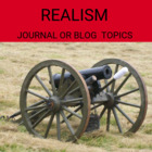 Journal or Blog- Realism, Regionalism and Naturalism Topics