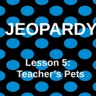 Journeys L5 Teacher's Pets Jeopardy Game