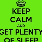 Keep Calm and Get Plenty of Sleep  Poster
